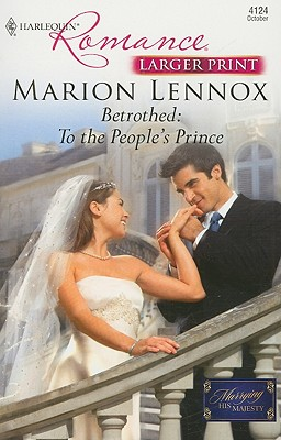 Betrothed: To the People's Prince (Larger Print Harlequin Romance: Marrying His Majesty), Marion Lennox