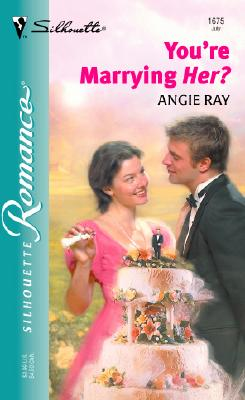Youre Marrying Her?, ANGIE RAY