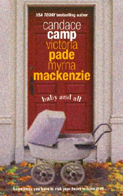 Baby and All, CANDACE CAMP, VICTORIA PADE, MYRNA MACKENZIE