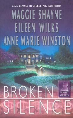 Broken Silence, MAGGIE SHAYNE, EILEEN WILKS, ANN MARIE WINSTOM