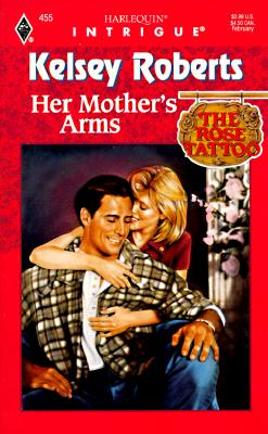 Image for Her Mother's Arms (The Rose Tattoo, Book 8) (Harlequin Intrigue Series #455)