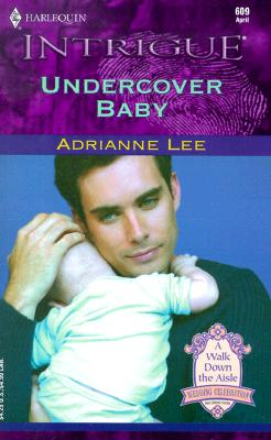 Undercover Baby (Harlequin Intrigue, No. 609)(A Walk Down the Aisle), ADRIANNE LEE