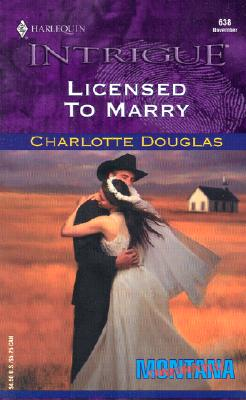 Licensed To Marry (Montana Confidential) (Harlequin Intrigue, No. 638), CHARLOTTE DOUGLAS