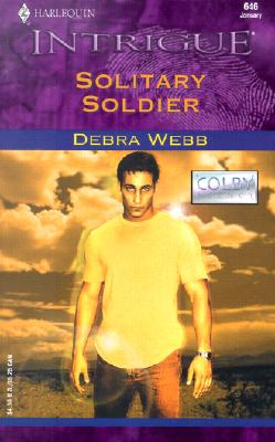 Solitary Soldier (A Colby Agency Case) (Harlequin Intrigue, No. 646), DEBRA WEBB