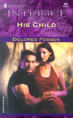 His Child (Harlequin Intrigue, No. 648), Delores Fossen