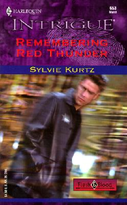 REMEMBERING RED THUNDER (FLESH AND BLOOD) (Harlequin Intrigue, No. 653), SYLVIE KURTZ