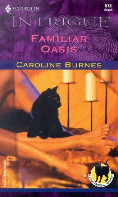 Familiar Oasis  (Fear Familiar:  Desert Mysteries) (Harlequin Intrigue, 673), Caroline Burnes