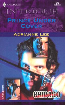 Prince Under Cover  (Chicago Confidential) (Harlequin Intrigue, No. 678) (Harlequin Intrigue, No. 678), Adrianne Lee