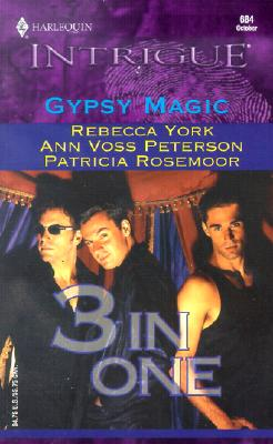 Gypsy Magic (Harlequin Intrigue Series), REBECCA YORK, ANN VOSS PETERSON, PATRICIA ROSEMOOR