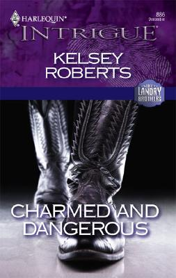 Charmed and Dangerous (Intrigue: The Landry Brothers Series) (Intrigue), KELSEY ROBERTS