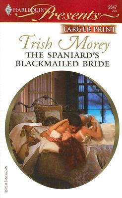 The Spaniard's Blackmailed Bride (Harlequin Presents), Trish Morey