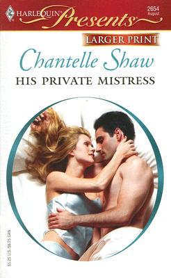 His Private Mistress (Harlequin Presents Series - Larger Print), CHANTELLE SHAW