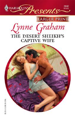 The Desert Sheikh's Captive Wife, Lynne Graham