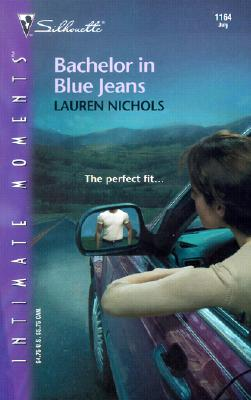 Bachelor In Blue Jeans (Silhouette Intimate Moments), Lauren Nichols