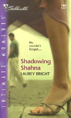 Shadowing Shahna (Silhouette Intimate Moments), Laurey Bright