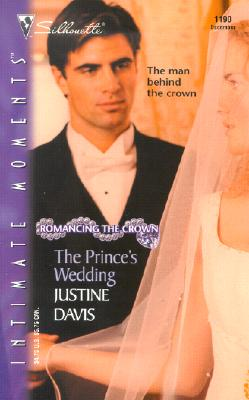 The Prince's Wedding (Romancing the Crown) (Silhouette Intimate Moments, No. 1190), JUSTINE DAVIS