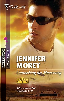 Unmasking the Mercenary (Silhouette Romantic Suspense), Jennifer Morey