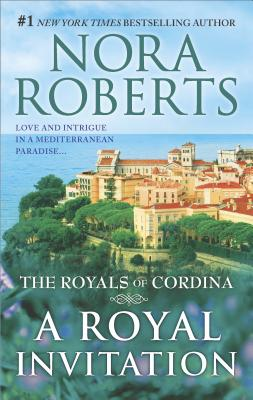 A Royal Invitation: The Playboy Prince Cordina's Crown Jewel (The Royals of Cordina), Nora Roberts
