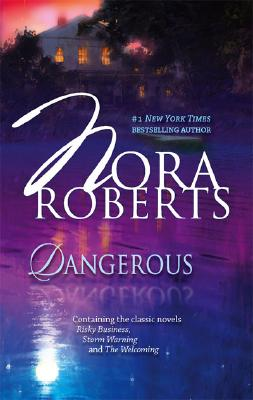 Dangerous: Risky Business Storm Warning The Welcoming, Nora Roberts