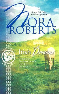 Irish Dreams : Irish Rebel; Sullivan's Woman, Roberts, Nora