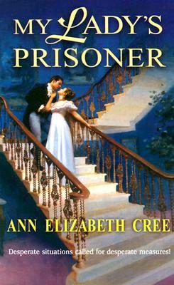 My Lady's Prisoner, Cree, Ann Elizabeth