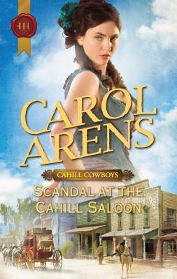 Scandal at the Cahill Saloon (Harlequin Historical), Carol Arens