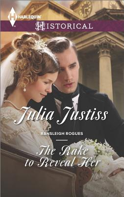 The Rake to Reveal Her (Harlequin Historical Ransleigh Rogues), Julia Justiss