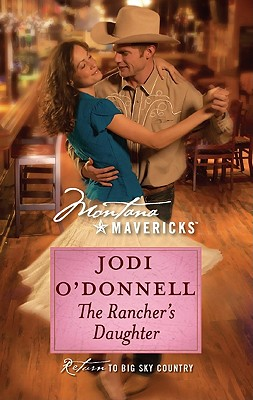 The Rancher's Daughter (Montana Mavericks: Return to Big Sky Country), Jodi O'Donnell