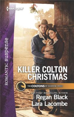 Killer Colton Christmas: Special Agent Cowboy The Marine's Christmas Case (The Coltons of Shadow Creek), Regan Black, Lara Lacombe