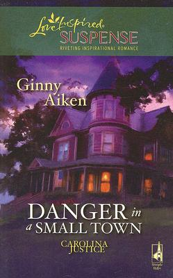 Image for Danger in a Small Town (Carolina Justice Series, Book 1) (Steeple Hill Love Inspired Suspense #99)
