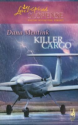 Killer Cargo (Steeple Hill Love Inspired Suspense #106), DANA MENTINK