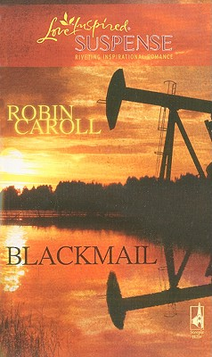 Blackmail (Steeple Hill Love Inspired Suspense), Robin Caroll