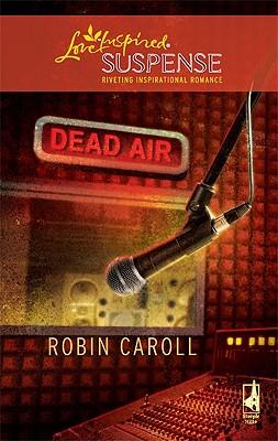 Dead Air (Steeple Hill Love Inspired Suspense), Robin Caroll