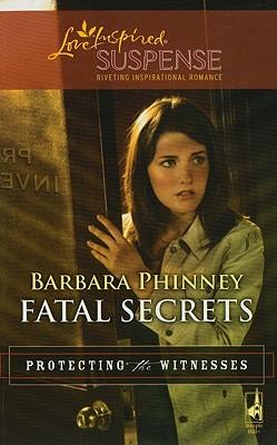 Fatal Secrets (Steeple Hill Love Inspired Suspense), Barbara Phinney