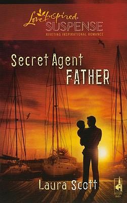 Secret Agent Father (Steeple Hill Love Inspired Suspense), Laura Scott