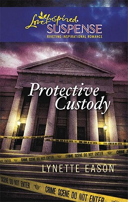 Protective Custody (Steeple Hill Love Inspired Suspense #208), Lynette Eason