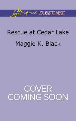 Rescue at Cedar Lake (True North Bodyguards), Maggie K. Black