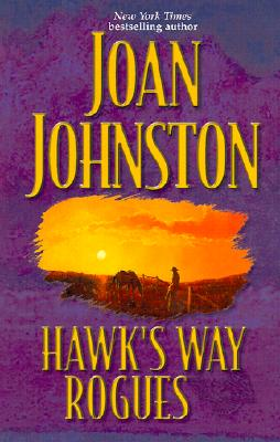 Hawk's Way Rogues: Honey and the Hired Hand/ The Cowboy Takes a Wife/ The Temporary Groom, JOAN JOHNSTON