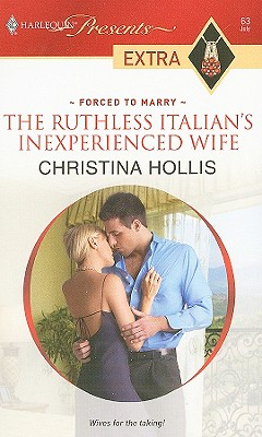 The Ruthless Italian's Inexperienced Wife (Harlequin Presents Extra: Forced to Wed), CHRISTINA HOLLIS