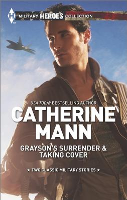 Grayson's Surrender and Taking Cover (Harlequin Themes Harlequin Military Hero), Catherine Mann
