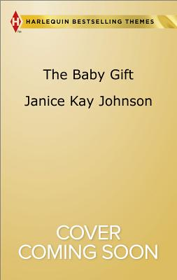 Image for The Baby Gift: The Baby Agenda Unexpected Gifts (Harlequin Themes Harlequin Small Town Ch)