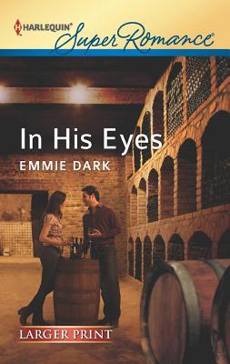 In His Eyes (Harlequin Super Romance (Larger Print)), Emmie Dark