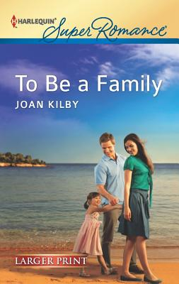 To Be a Family (Harlequin Super Romance (Larger Print)), Joan Kilby