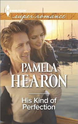 His Kind of Perfection (Harlequin Superromance), Pamela Hearon