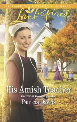 His Amish Teacher (The Amish Bachelors), Patricia Davids