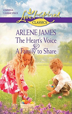 The Heart's Voice and A Family to Share: The Heart's Voice A Family to Share (Steeple Hill Love Inspired Classics), Arlene James