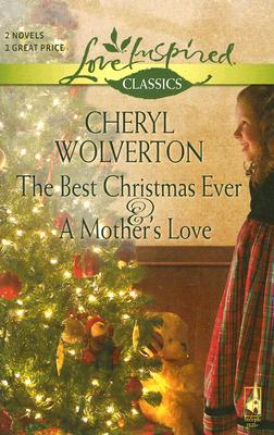 The Best Christmas Ever / A Mother's Love, CHERYL WOLVERTON