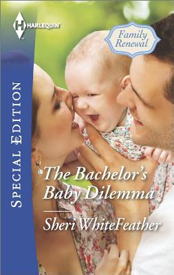 Baby Steps for the Bachelor (Harlequin Special Edition Family Renewal), Sheri Whitefeather