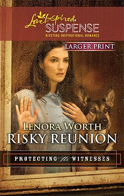 Risky Reunion (Larger Print Steeple Hill Love Inspired Suspense: Protecting the Witnesses), Lenora Worth