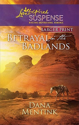 Betrayal in the Badlands (Love Inspired Large Print Suspense), Dana Mentink